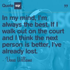 In my mind, I'm always the best. If I walk out on the court and I think the next person is better, I've already lost. - Venus Williams That's SOOOO true. Tennis Clubs, Tennis Players, Volleyball Players, Serena Williams, Tennis Tips, Tennis Gear, Tennis Lessons, Tennis Equipment, Tennis Clothes