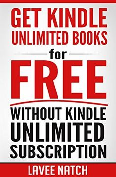 Kindle Unlimited - Get Kindle Unlimited Books for Free without Kindle Unlimited Subscription (Frugal Living - Free Kindle Books) by Lavee Natch, http://www.amazon.com/dp/B00UGUMB8S/ref=cm_sw_r_pi_dp_x7sEvb0ASHMD1