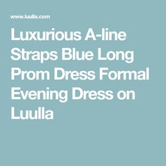 Luxurious A-line Straps Blue Long Prom Dress Formal Evening Dress on Luulla