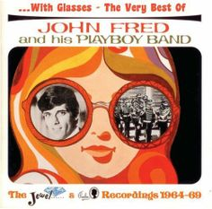 With Glasses: The Very Best of ~ John Fred & His Playboy Band, http://www.amazon.com/dp/B001PPLJ36/ref=cm_sw_r_pi_dp_ngjLtb0AWPVNH