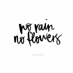 No rain, no flowers. |  quotes. speak  Glam Christmas hair beauty share wander wonder jewels jewelry accessories clothing womens blog fashion style classy boho fresh feed stylish glamorous share inspiration ootd outfit stylin fall winter shop shopping