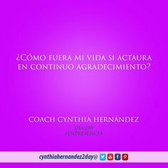 Día 289. En Presencia! Visualiza cuando diferente seria tu vida en agradecimiento. #2day #coaching #cynthiahernandez2day #metas #coach #coachinglife #lifecoaching #success #godspurpose #goals #quoteoftheday #instaquote