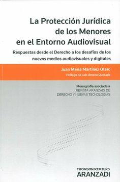 La protección jurídica de los menores en el entorno audiovisual : respuestas desde el derecho a los desafíos de los nuevos medios audiovisuales y digitales / Juan María Martínez Otero. -  Cizur Menor (Navarra) : Aranzadi, 2013