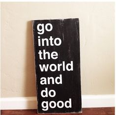 .Go into the world and do good!