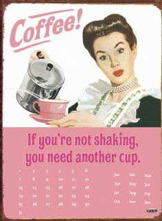 Coffee, If you're not shaking you need another cup!