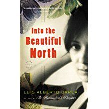 Book Review: I read Into the Beautiful North, by Luis Alberto Urrea.