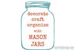 gonna go out and buy myself a bunvh o'mason jars!!  Craft – Decorate – Organize with Mason Jars