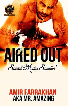 Aired Out: Social Media Smuttin' - by Amir Farrakhan AKA Mr. Amazing