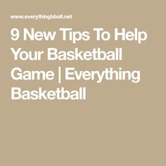 9 New Tips To Help Your Basketball Game | Everything Basketball