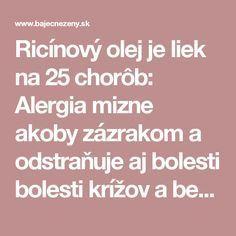 Ricínový olej je liek na 25 chorôb: Alergia mizne akoby zázrakom a odstraňuje aj bolesti bolesti krížov a bedrovej chrbtice | Báječné Ženy