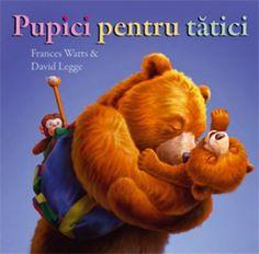 Pupici pentru tătici - Francis Watts, David Legge; Varsta; 0+; . O altfel de poveste în care bebe-urs cel mic este îmbăiat, alintat şi pregătit pentru culcare de tati-urs, în timp ce mami-urs se odihneşte în fotoliul ei preferat. O carte calda, care induioseaza, simpla si usor de citit copilului.