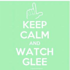 How can we keep calm!? GLEE:).... Even though it won't be the same anymore