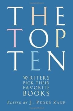 LOW Priority  - The Top Ten: Writers Pick Their Favorite Books by J. Peder Zane. This sounds like an interesting book. Here writers are listing their best... Paperback version please.