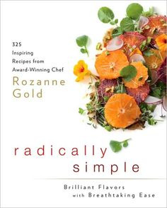 "Win an autographed copy of my book, ""Radically Simple: Brilliant Flavors with Breathtaking Ease."" http://rozannegold.wordpress.com/2012/07/14/win-an-autographed-copy-of-radically-simple-brilliant-flavors-with-breathtaking-ease/#comments"