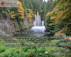 """Let us come closer to God  """"Let us draw near with a true heart in full assurance of faith, having our hearts sprinkled from an evil conscience, and our bodies washed with pure water."""" Hebrews 10:22"""