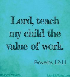 Prayes for family: Lord, teach my child the value of work - Proverbs Prayers For My Daughter, Prayer For My Son, Prayer For My Children, Mom Prayers, Prayers For Kids, Prayer Scriptures, Prayer Quotes, Bible Verses Quotes, Daughters