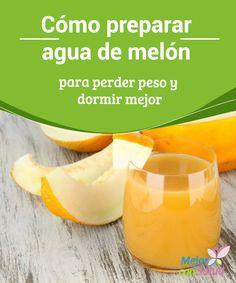 Cómo preparar agua de melón para perder peso y dormir mejor  El melón es una…