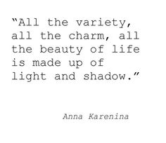 """""""All the variety, all the charm, all the beauty of life is made up of light and shadow."""" #AnnaKarenina"""