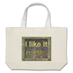 I Like it Rustic Gold Tote Bags!  This bag is fully customizable to meet your needs with a variety of styles, graphics and colors!