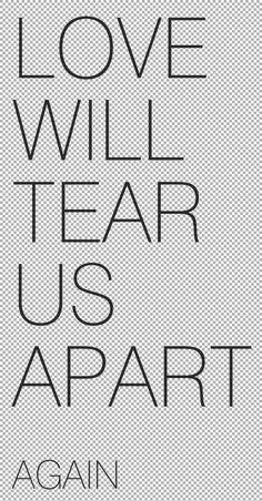 Love will tear us apart, again
