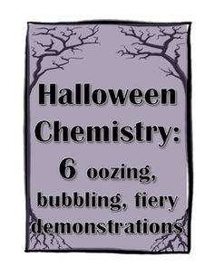 #Halloween #Chemistry: 6 oozing, bubbling, fiery science demonstration! Originally designed as high school demonstrations, they are easy enough to be used in middle school, and most are safe enough for elementary school.