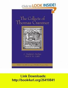 The Collects of Thomas Cranmer (9780802817594) C. Frederick Barbee, Paul F. M. Zahl , ISBN-10: 0802817599  , ISBN-13: 978-0802817594 ,  , tutorials , pdf , ebook , torrent , downloads , rapidshare , filesonic , hotfile , megaupload , fileserve