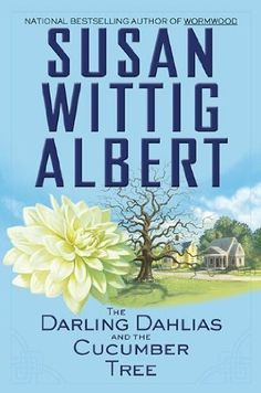 The Darling Dahlias and the Cucumber Tree (2010) (The first book in the Darling Dahlias series) A novel by Susan Wittig Albert