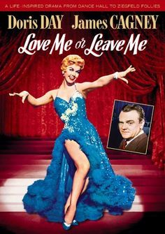 Doris Day, James Cagney, Cameron Mitchell. Director: Charles Vidor. IMDB: 7.3 ___________________________ http://en.wikipedia.org/wiki/Love_Me_or_Leave_Me_(film) http://www.rottentomatoes.com/m/love_me_or_leave_me/ http://www.tcm.com/tcmdb/title/82020/Love-Me-or-Leave-Me/ http://www.allmovie.com/movie/love-me-or-leave-me-v30307