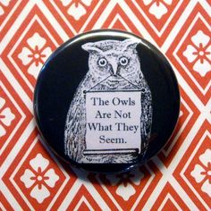 Twin Peaks, Owls Are Not What They Seem, Pinback Button in Black