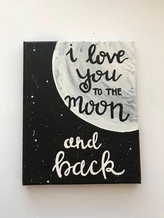 I love you to the moon and back hand-lettered hand-painted signs Wa . - I love you to the moon and back hand-lettered hand-painted signs wall art love - Canvas Painting Quotes, Easy Canvas Art, Simple Canvas Paintings, Small Canvas Art, Cute Paintings, Easy Canvas Painting, Mini Canvas Art, Diy Canvas, Paintings With Quotes