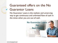 No Guarantor Loans with New Offers  Are you going through the financial problems? Do you want your credit history to move up on the credit ratings? Loan Point is offering the best deals on no guarantor loans. These loans will help you make your credit history improve and you are going to enjoy living your life. The no guarantor loan options from Loan Point come at amazingly superb deals. We are helping people to enjoy life and remain free of the monetary hassles. We do not let you fall down…