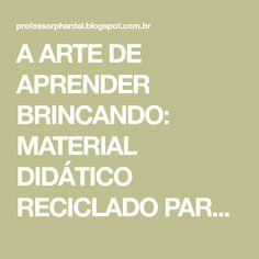 A ARTE DE APRENDER BRINCANDO: MATERIAL DIDÁTICO RECICLADO  PARA EXPLORAR O SISTEMA DE NUMERAÇÃO DECIMAL