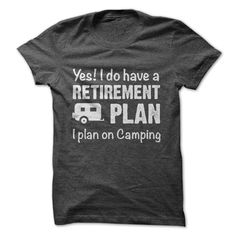 I PLAN ON CAMPING - YES! I DO HAVE A RETIREMENT PLAN, I PLAN ON CAMPING (Outdoor Tshirts)