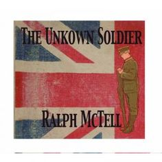 "The Unknown Soldier: Ralph McTell - propermusic.com  Ralph is a ""writer"" - of songs, of books and poetry - and all the diverse threads that he, as a writer and performing artist, has woven together, over the years, have created what the British public accept today as a ""national treasure""."