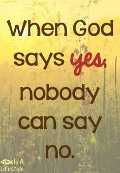 When God says yes, nobody can say no!