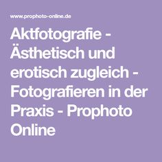 Aktfotografie - Ästhetisch und erotisch zugleich - Fotografieren in der Praxis - Prophoto Online