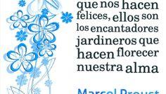 Seamos agradecidos con las personas que nos hacen felices, ellos son los encantadores jardineros que hacen florecer nuestra alma - Marcel Proust