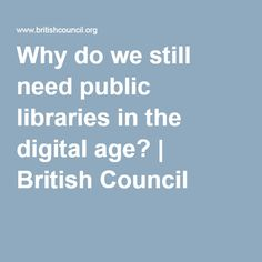Tomas Doherty of the British Council in Bangladesh explains how libraries have adapted to new trends in how we read, work and socialise. British Council, Public Libraries, New Trends, Be Still, Age, Digital, New Fashion