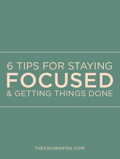 6 Tips For Staying Focused & Getting Things Done — The Crown Fox Productivity Apps, Increase Productivity, Now Quotes, Discipline, Time Management Tips, Stress Management, Stay Focused, Self Development, Personal Development