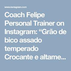 """Coach Felipe Personal Trainer on Instagram: """"Grão de bico assado temperado Crocante e altamente proteico Parece amendoim.  Ingredientes:  2 latas de grão-de-bico 1 colher (sopa) de…"""""""