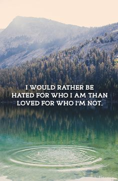 I would rather be hated for who I am than loved for who I'm not. #TheStressCompany #inspirationalquotes #motivationalquotes #quotes
