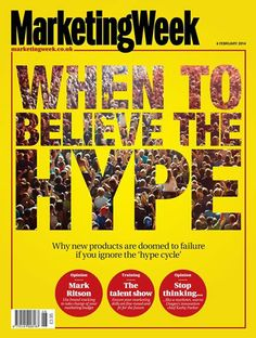 When to believe the hype  http://www.marketingweek.co.uk/analysis/essential-reads/when-to-believe-the-hype/4009306.article