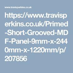 https://www.travisperkins.co.uk/Primed-Short-Grooved-MDF-Panel-9mm-x-2440mm-x-1220mm/p/207856