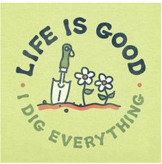 """Life is Good, I Dig Everything""! Another easy could say ""Don't go through life, grow through life"". Work Quotes, Sign Quotes, Me Quotes, Funny Quotes, Garden Works, Garden Hoe, Garden Quotes, Garden Signs, Children In Need"
