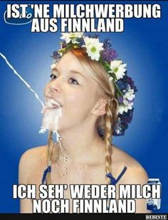 Ist 'ne Milcherbung aus Finnland.. | Lustige Bilder, Sprüche, Witze, echt lustig