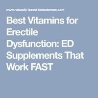 Best Vitamins for Erectile Dysfunction: ED Supplements That Work FAST