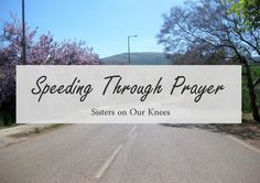 Speeding Through Prayer – Sisters on Our Knees