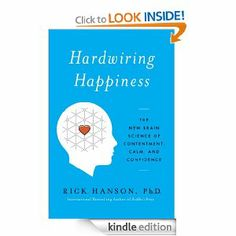 Amazon.com: Hardwiring Happiness: The New Brain Science of Contentment, Calm, and Confidence eBook: Rick Hanson: Kindle Store