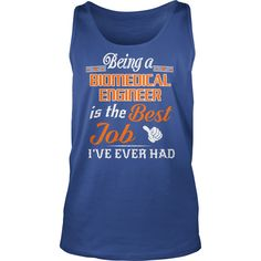 Being A Biomedical Engineer Is The Best Job T-Shirt #gift #ideas #Popular #Everything #Videos #Shop #Animals #pets #Architecture #Art #Cars #motorcycles #Celebrities #DIY #crafts #Design #Education #Entertainment #Food #drink #Gardening #Geek #Hair #beauty #Health #fitness #History #Holidays #events #Home decor #Humor #Illustrations #posters #Kids #parenting #Men #Outdoors #Photography #Products #Quotes #Science #nature #Sports #Tattoos #Technology #Travel #Weddings #Women