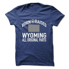 Born and Raised in Wyoming - T-Shirt, Hoodie, Sweatshirt